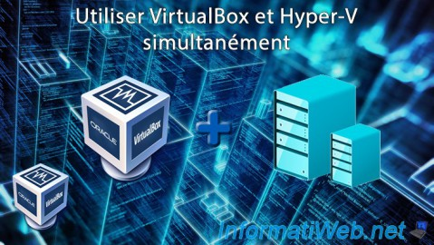 VirtualBox - Utiliser VirtualBox et Hyper-V simultanément